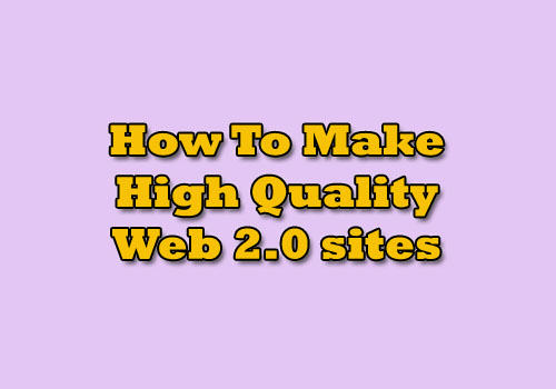 How To Make Quality Web 2.0 Properties